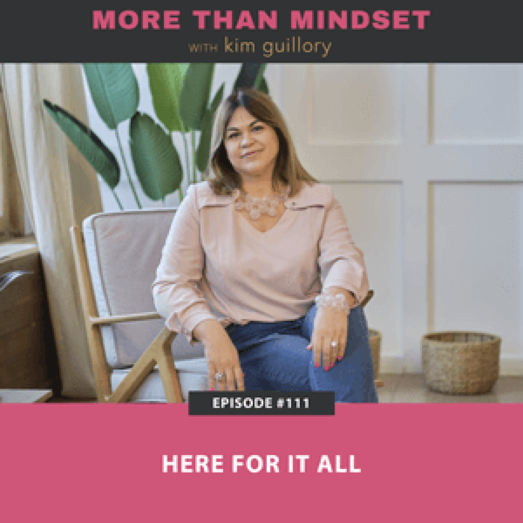 More Than Mindset with Kim Guillory | Here For It All