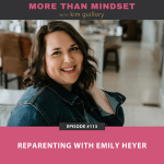 More Than Mindset with Kim Guillory | Reparenting with Emily Heyer