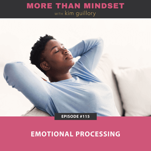 More Than Mindset with Kim Guillory | Emotional Processing