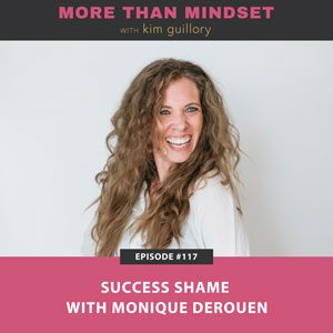 More Than Mindset with Kim Guillory | Success Shame with Monique Derouen