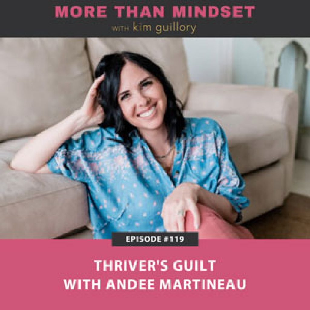 More Than Mindset with Kim Guillory | Thriver's Guilt with Andee Martineau