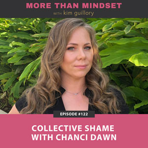 More Than Mindset with Kim Guillory | Collective Shame with Chanci Dawn