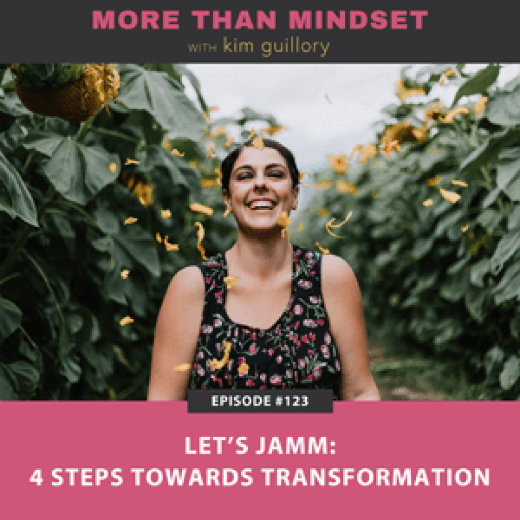 More Than Mindset with Kim Guillory | Let's JAMM: 4 Steps Towards Transformation