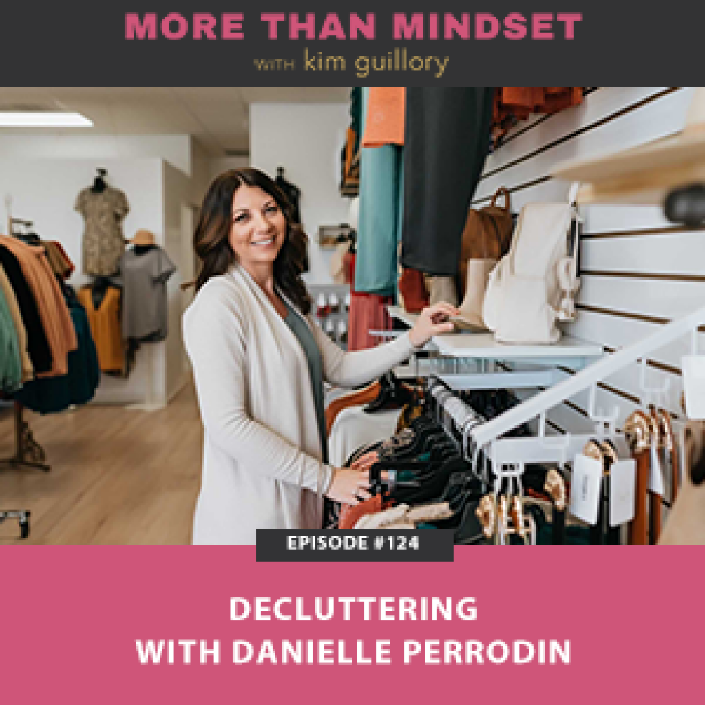 More Than Mindset with Kim Guillory | Decluttering with Danielle Perrodin