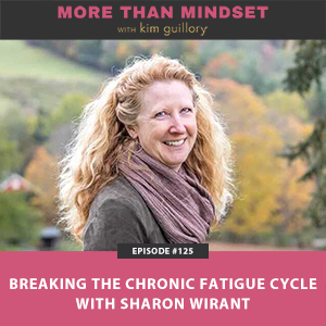 More Than Mindset with Kim Guillory   Breaking the Chronic Fatigue Cycle with Sharon Wirant