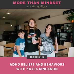 More Than Mindset with Kim Guillory | ADHD Beliefs and Behaviors with Kayla Kincanon