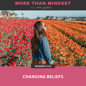 More Than Mindset with Kim Guillory   Changing Beliefs
