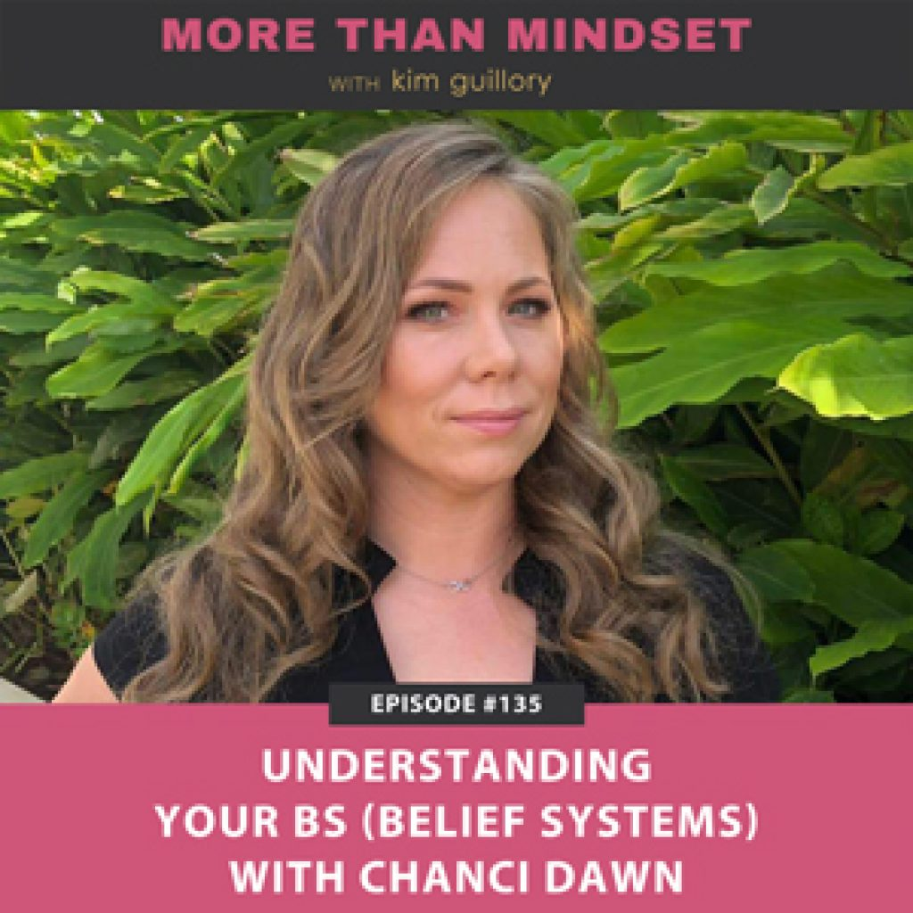 More Than Mindset with Kim Guillory | Understanding Your BS (Belief Systems) with Chanci Dawn