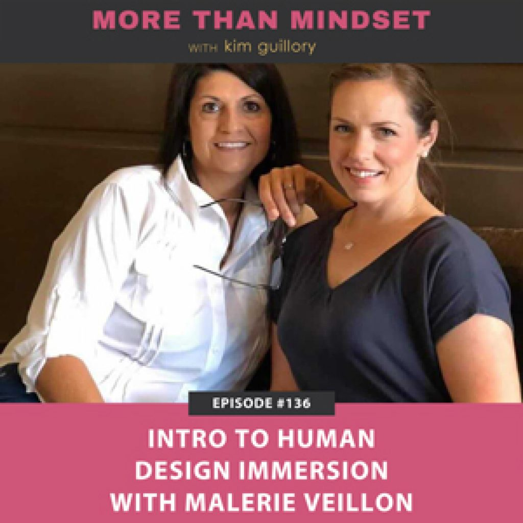 More Than Mindset with Kim Guillory | Intro to Human Design Immersion with Malerie Veillon