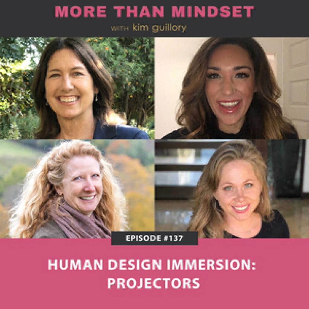 More Than Mindset with Kim Guillory   Human Design Immersion: Projectors