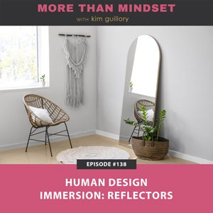 More Than Mindset with Kim Guillory   Human Design Immersion: Reflectors