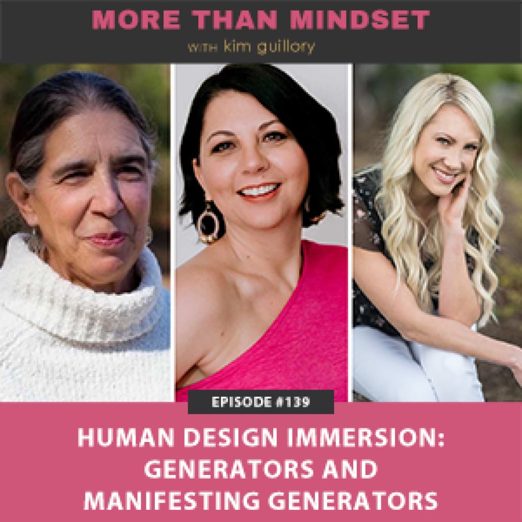 More Than Mindset with Kim Guillory   Human Design Immersion: Generators and Manifesting Generators