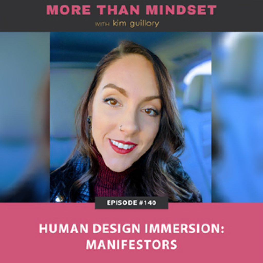 More Than Mindset with Kim Guillory   Human Design Immersion: Manifestors